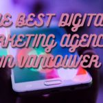The 7 Best Digital Marketing Agencies in Vancouver