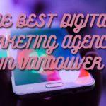 The 7 Best Digital Marketing Agencies in Vancouver
