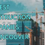 The 6 Best Construction Companies in Vancouver