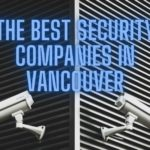 The Top 5 Best Security Companies in Vancouver