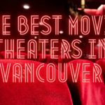 The 5 Best Movie Theatres in Vancouver