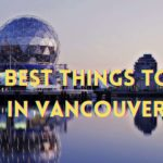 The 6 Best Things to Do in Vancouver