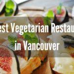 The 5 Best Vegetarian Restaurants in Vancouver