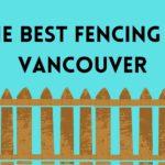 The 5 Best Fencing Contractors in Vancouver